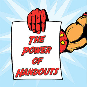 The Power of Handouts