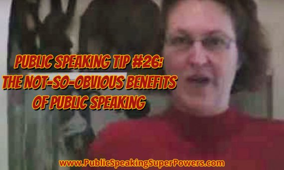 Public Speaking Tip #26: The Not-So-Obvious Benefits of Public Speaking