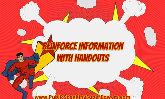 Reinforce information with handouts