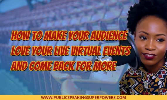 How to Make Your Audience Love Your Live Virtual Events and Come Back for More