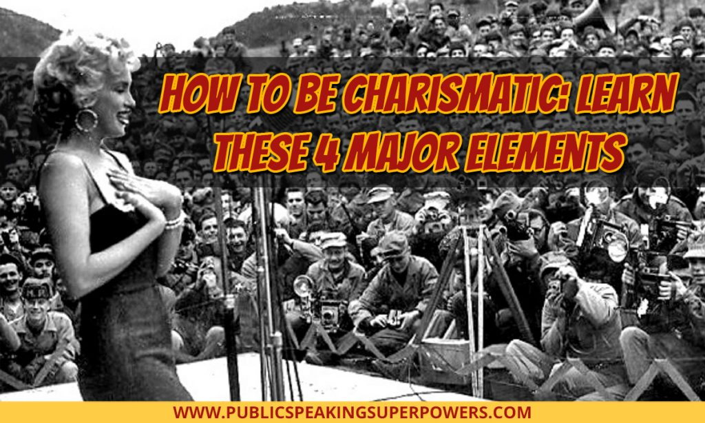 How to Be Charismatic: Learn These 4 Major Elements