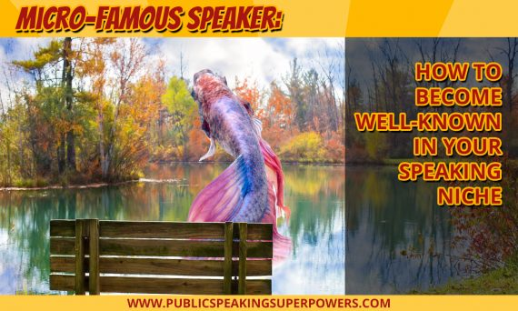 Micro-Famous Speaker: How to Become Well-Known in Your Speaking Niche