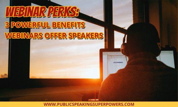Webinar Perks: 3 Powerful Benefits Webinars Offer Speakers