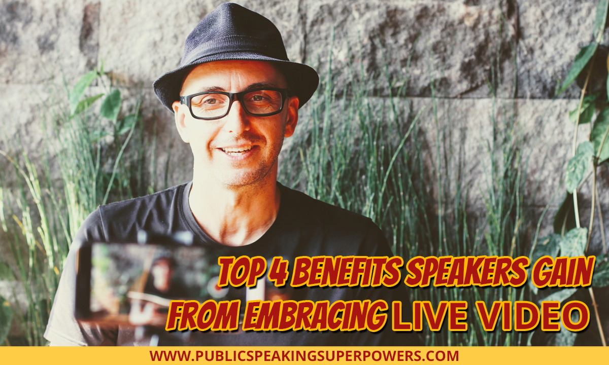 Top 4 Benefits Speakers Gain from Embracing Live Video