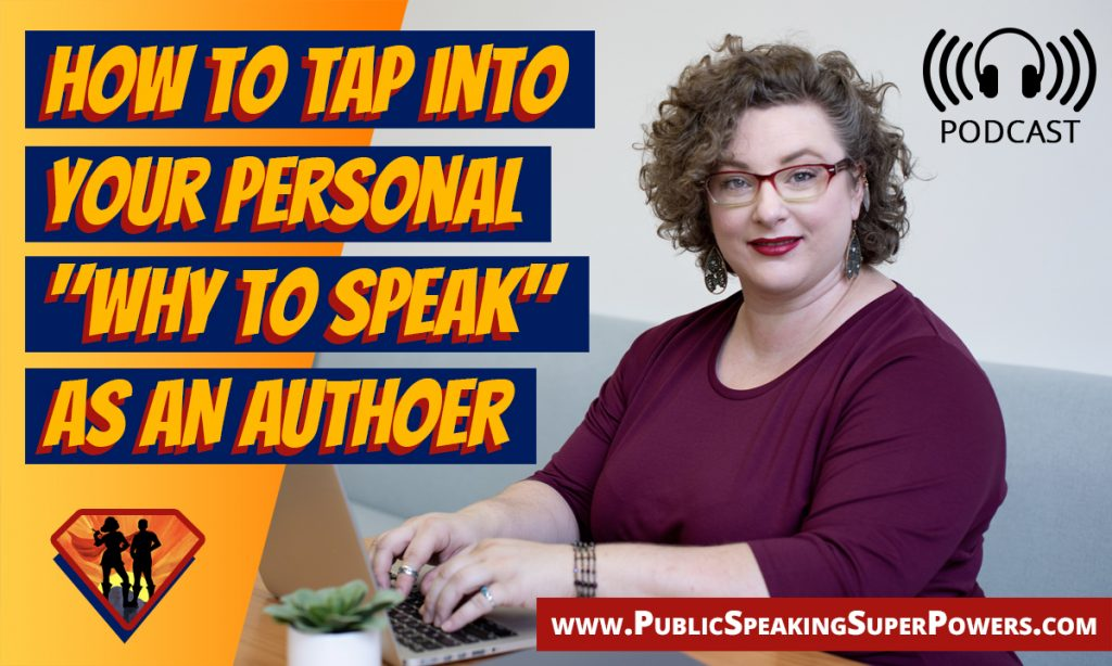 "How to Tap into Your Personal ""Why to Speak"" as an Author [PODCAST]"