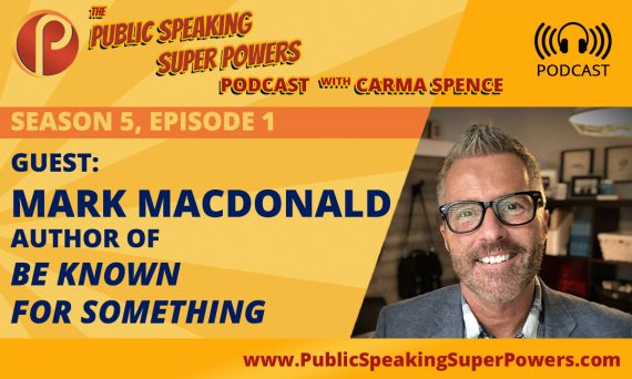 Mark MacDonald, Author of Be Known for Something, January's Guest on the Public Speaking Super Powers Podcast