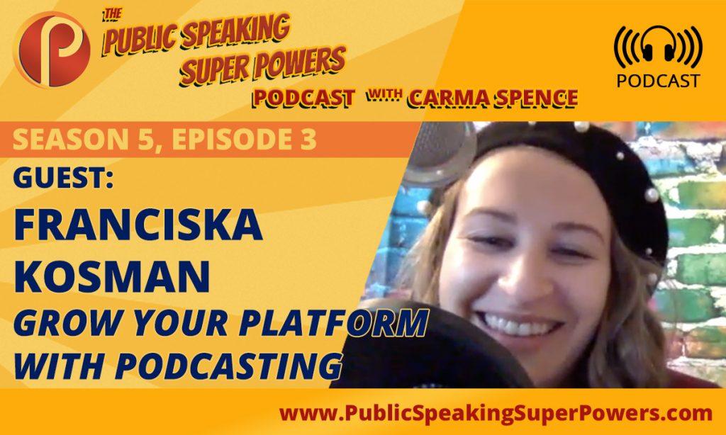 Franciska Kosman talks about podcasting and platform grown on the podcast