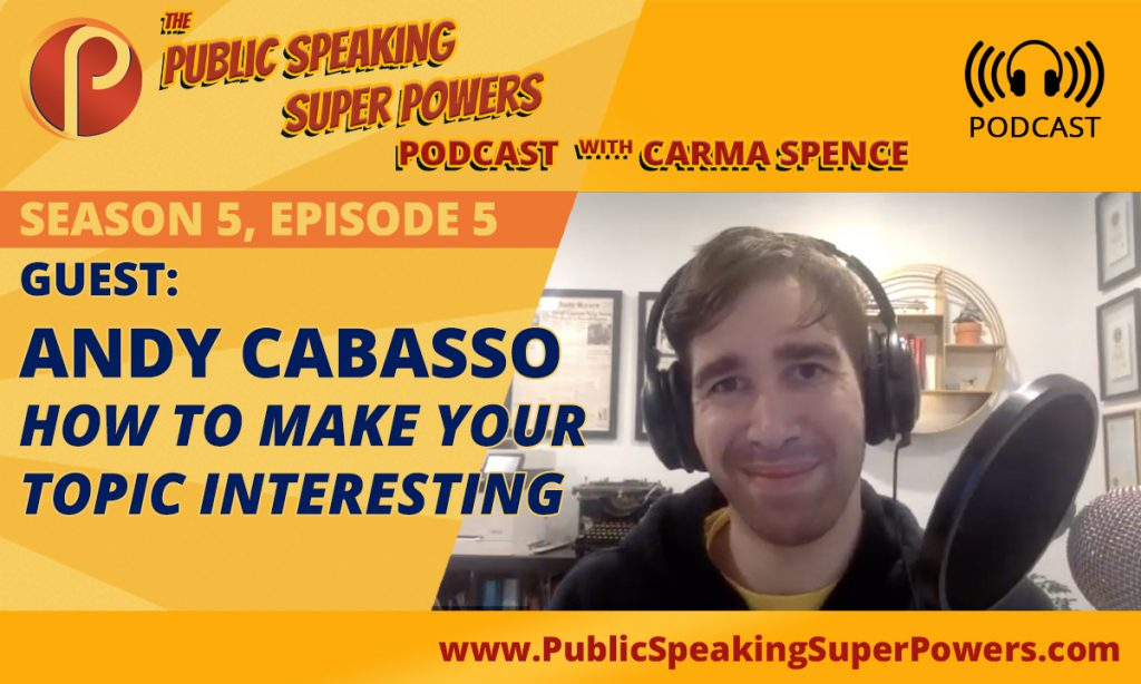 How to make your topic more interesting with Andy Cabasso